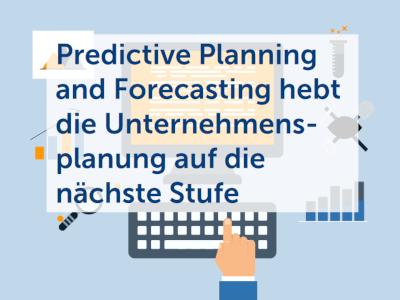 Predictive Planning and Forecasting hebt die Unternehmensplanung auf die nächste Stufe